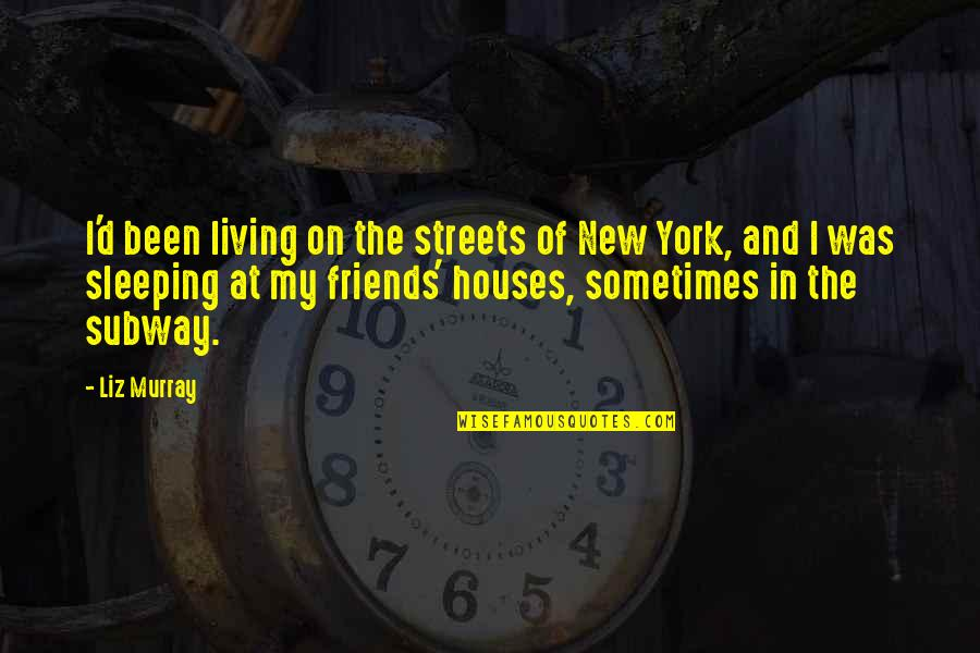 Subway Quotes By Liz Murray: I'd been living on the streets of New