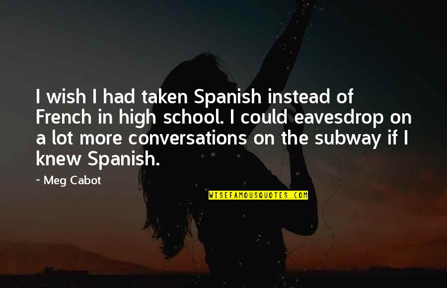 Subway Quotes By Meg Cabot: I wish I had taken Spanish instead of