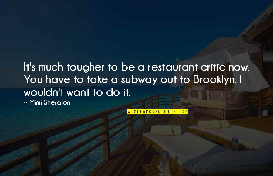 Subway Quotes By Mimi Sheraton: It's much tougher to be a restaurant critic