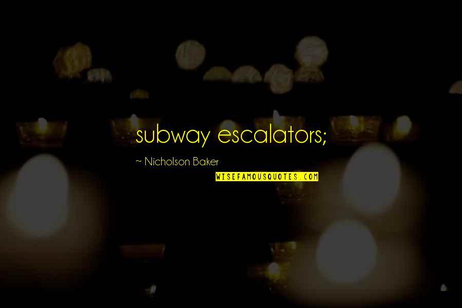 Subway Quotes By Nicholson Baker: subway escalators;