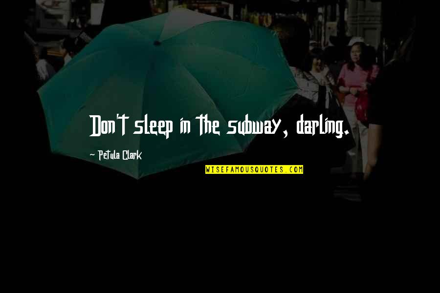 Subway Quotes By Petula Clark: Don't sleep in the subway, darling.
