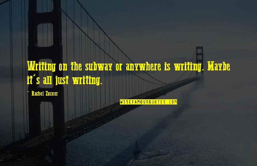 Subway Quotes By Rachel Zucker: Writing on the subway or anywhere is writing.