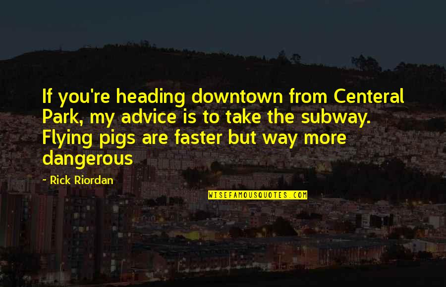 Subway Quotes By Rick Riordan: If you're heading downtown from Centeral Park, my