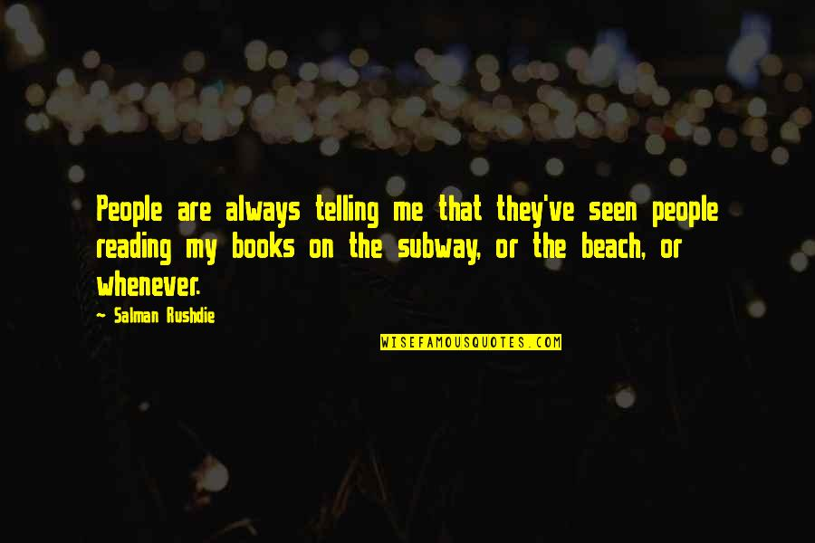 Subway Quotes By Salman Rushdie: People are always telling me that they've seen
