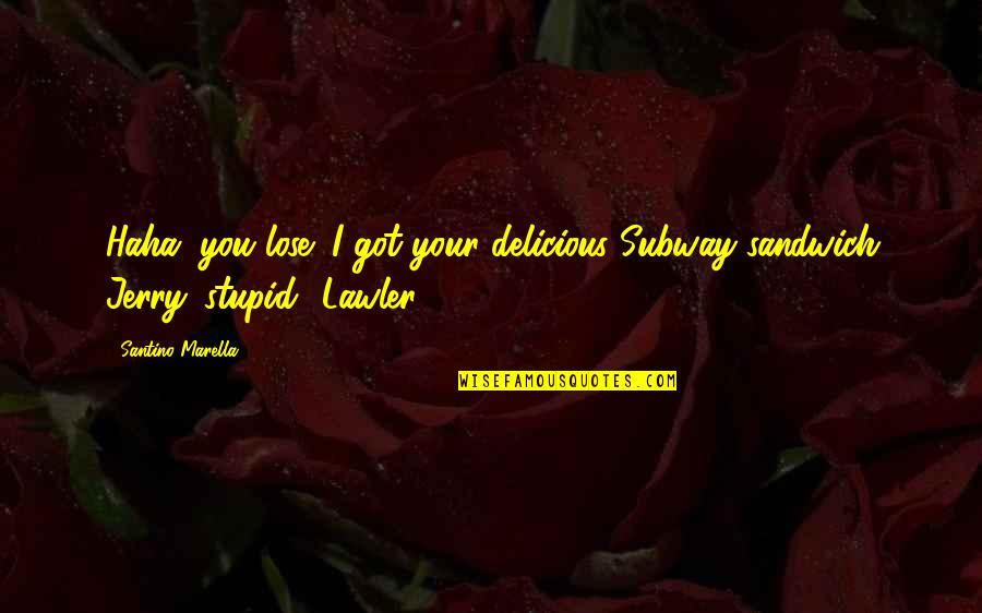 Subway Quotes By Santino Marella: Haha, you lose! I got your delicious Subway