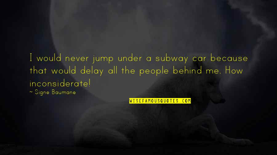 Subway Quotes By Signe Baumane: I would never jump under a subway car