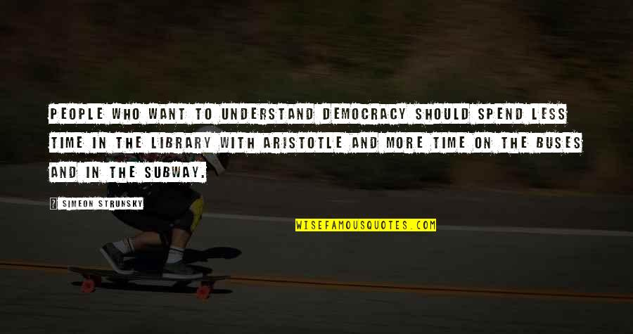 Subway Quotes By Simeon Strunsky: People who want to understand democracy should spend