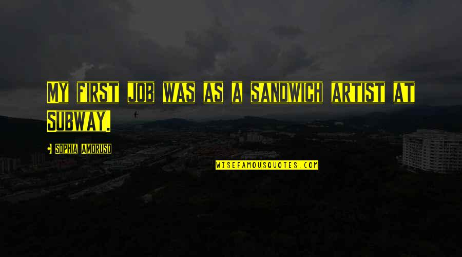 Subway Quotes By Sophia Amoruso: My first job was as a sandwich artist