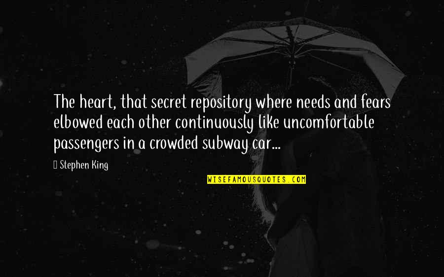 Subway Quotes By Stephen King: The heart, that secret repository where needs and