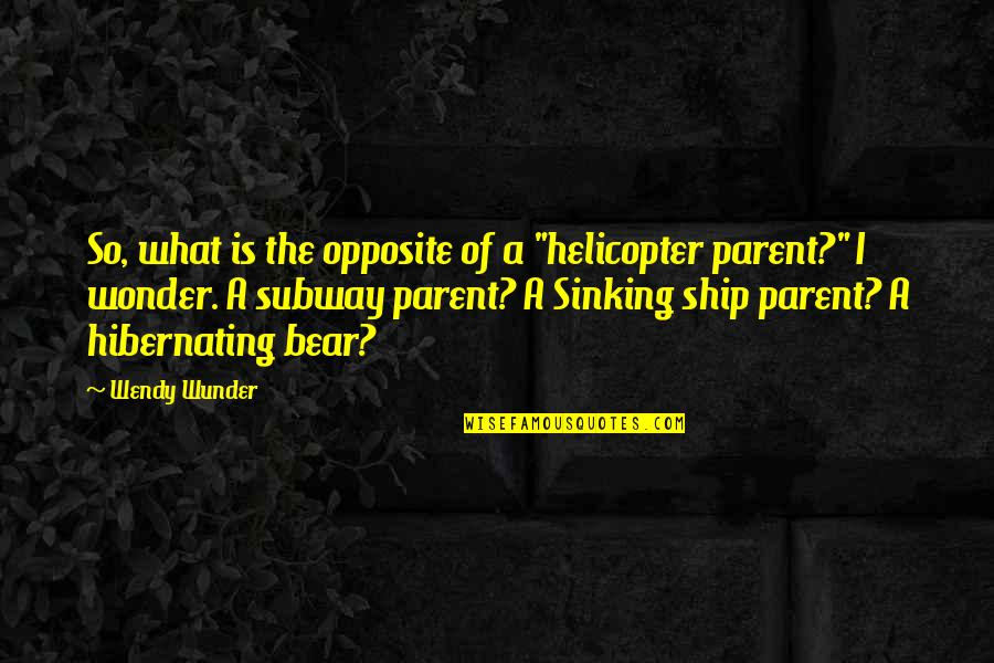 """Subway Quotes By Wendy Wunder: So, what is the opposite of a """"helicopter"""