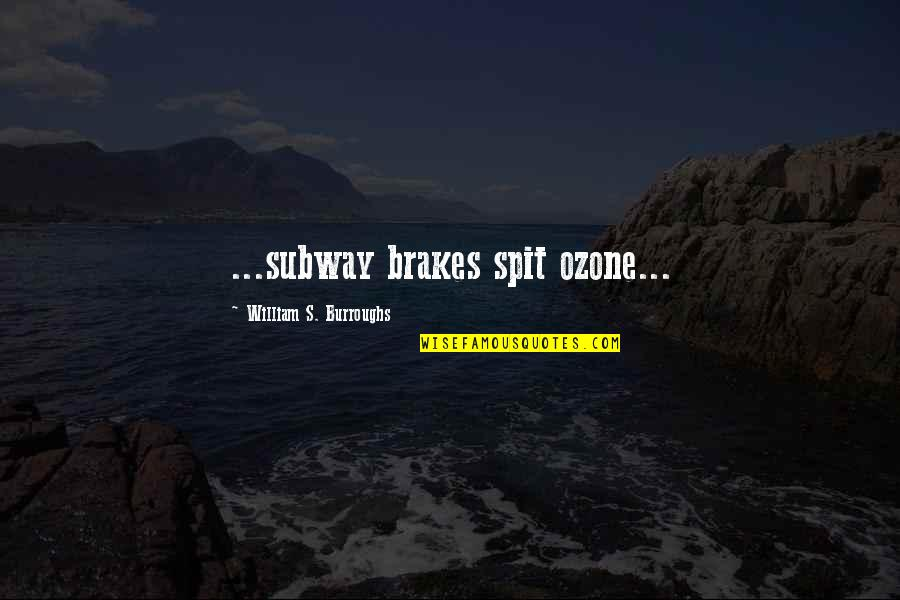 Subway Quotes By William S. Burroughs: ...subway brakes spit ozone...