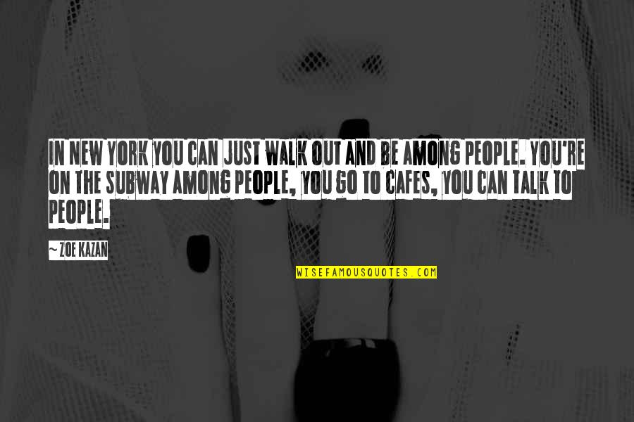 Subway Quotes By Zoe Kazan: In New York you can just walk out