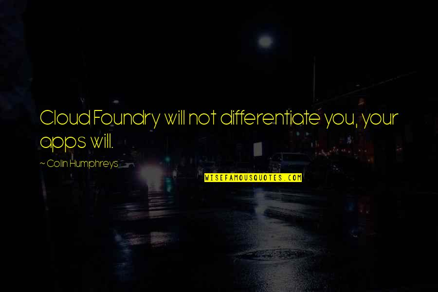 Succeeding Goals Quotes By Colin Humphreys: Cloud Foundry will not differentiate you, your apps