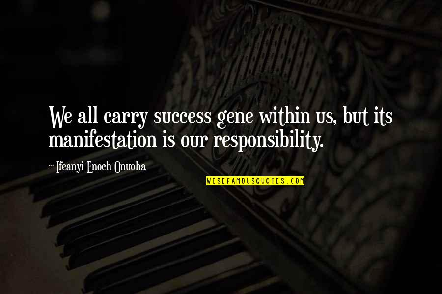 Succeeding Goals Quotes By Ifeanyi Enoch Onuoha: We all carry success gene within us, but