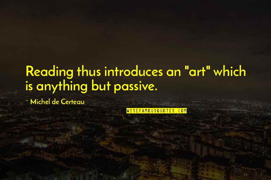 """Succeeding Goals Quotes By Michel De Certeau: Reading thus introduces an """"art"""" which is anything"""