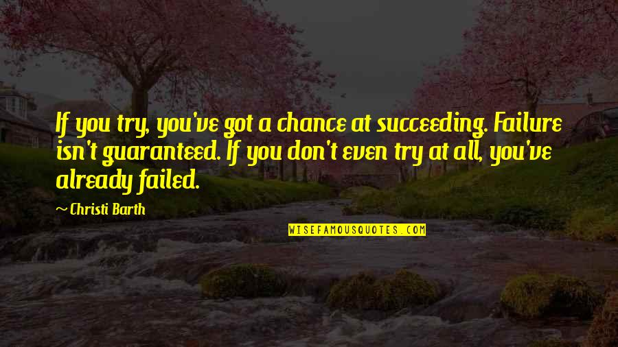 Succeeding Life Quotes By Christi Barth: If you try, you've got a chance at