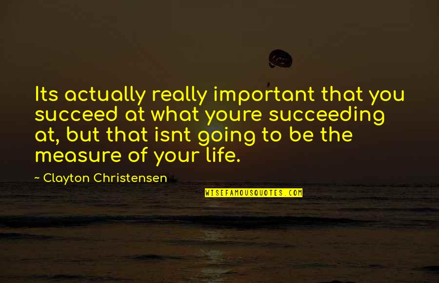Succeeding Life Quotes By Clayton Christensen: Its actually really important that you succeed at