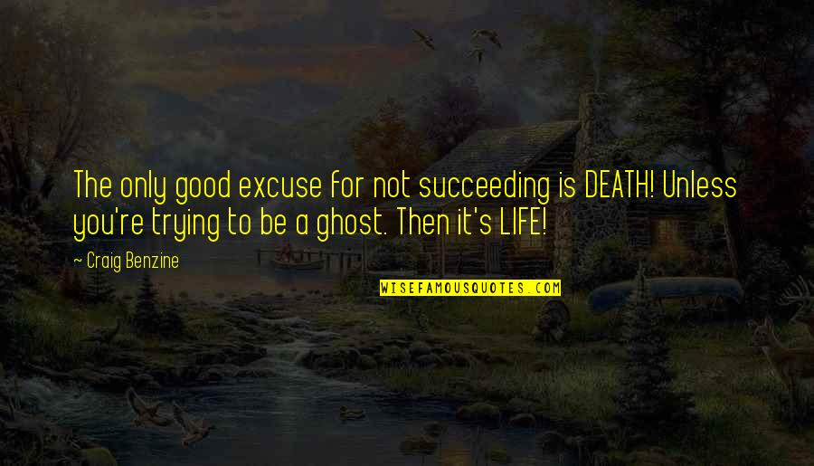 Succeeding Life Quotes By Craig Benzine: The only good excuse for not succeeding is