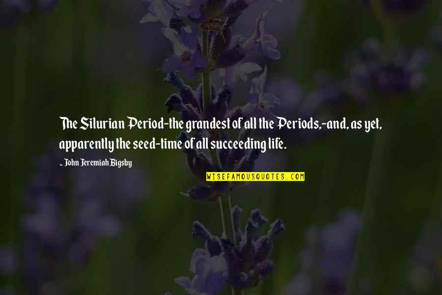 Succeeding Life Quotes By John Jeremiah Bigsby: The Silurian Period-the grandest of all the Periods,-and,