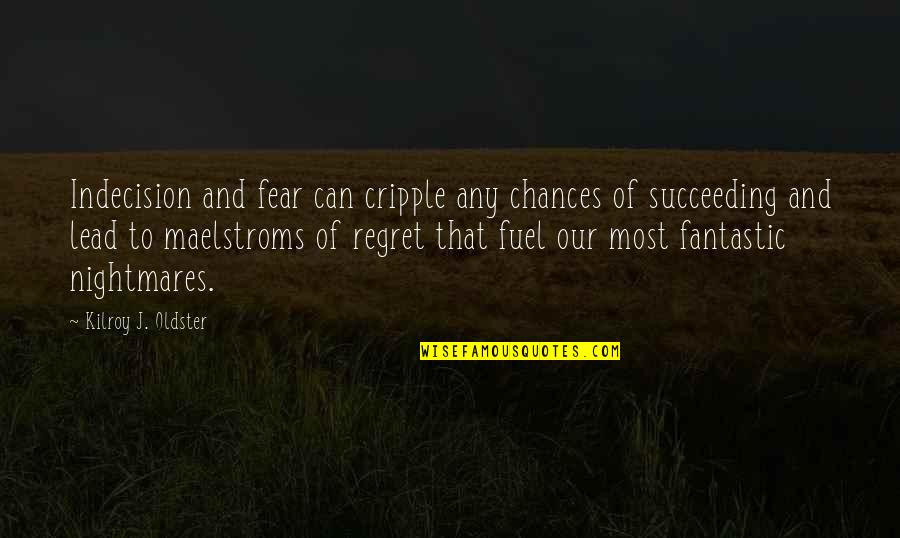 Succeeding Life Quotes By Kilroy J. Oldster: Indecision and fear can cripple any chances of