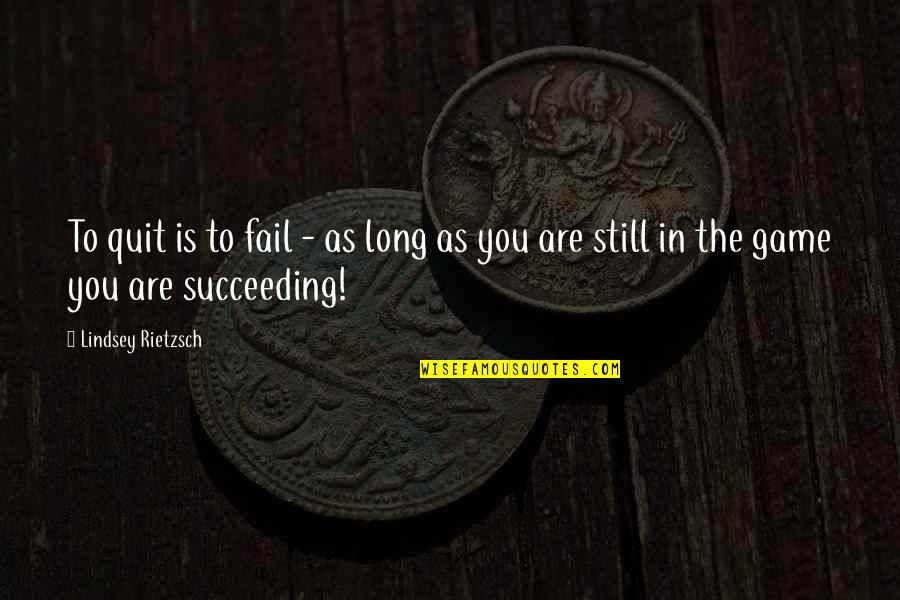 Succeeding Life Quotes By Lindsey Rietzsch: To quit is to fail - as long