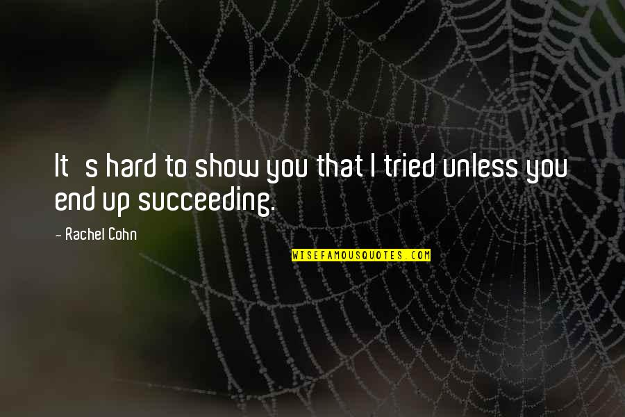 Succeeding Life Quotes By Rachel Cohn: It's hard to show you that I tried