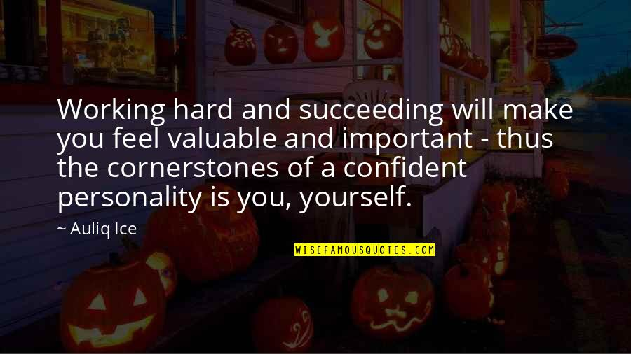 Succeeding Quotes By Auliq Ice: Working hard and succeeding will make you feel