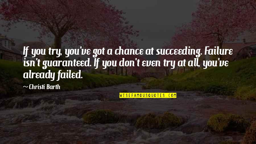 Succeeding Quotes By Christi Barth: If you try, you've got a chance at