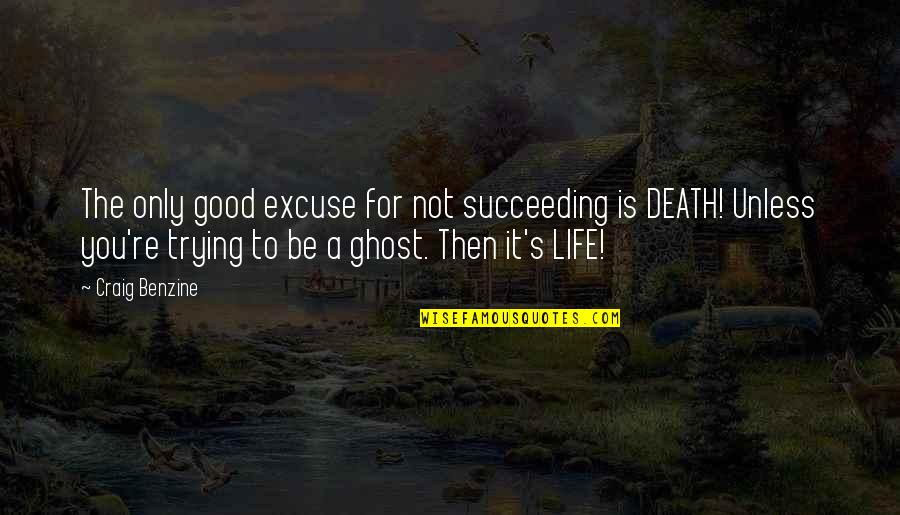 Succeeding Quotes By Craig Benzine: The only good excuse for not succeeding is