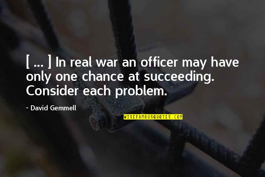 Succeeding Quotes By David Gemmell: [ ... ] In real war an officer