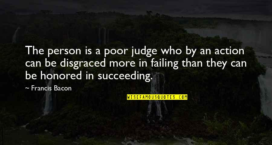 Succeeding Quotes By Francis Bacon: The person is a poor judge who by