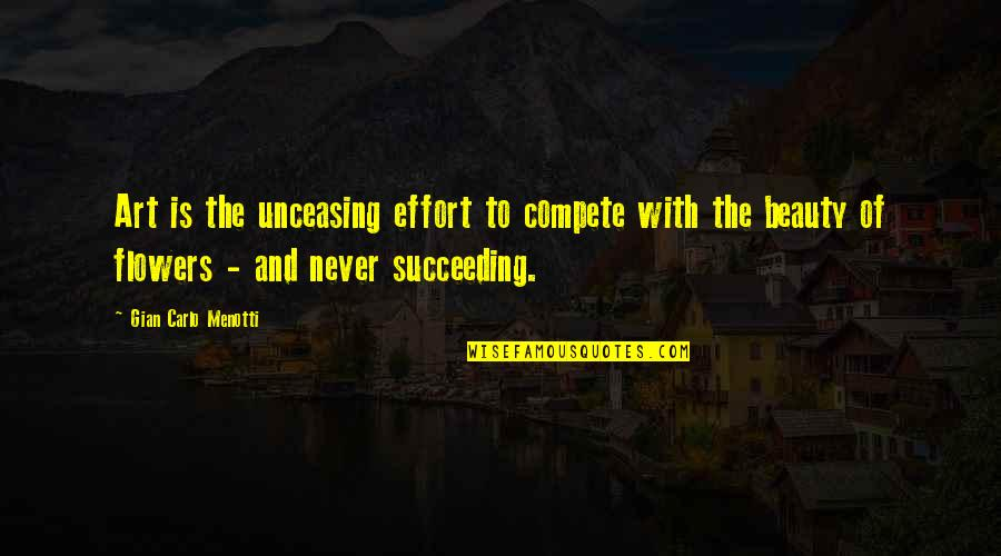 Succeeding Quotes By Gian Carlo Menotti: Art is the unceasing effort to compete with