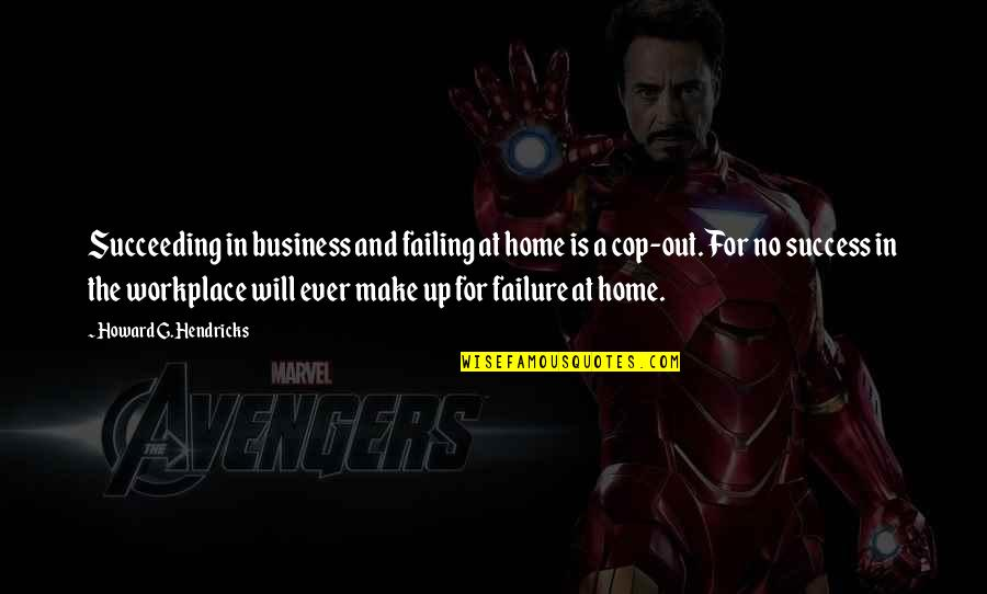 Succeeding Quotes By Howard G. Hendricks: Succeeding in business and failing at home is