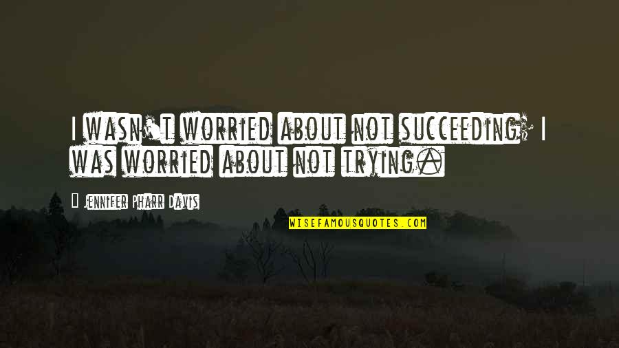 Succeeding Quotes By Jennifer Pharr Davis: I wasn't worried about not succeeding; I was