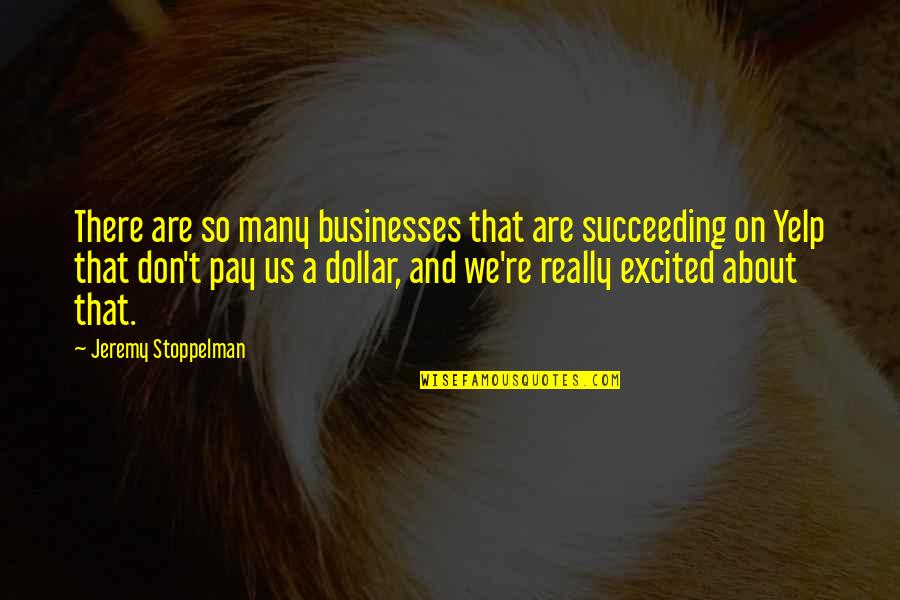 Succeeding Quotes By Jeremy Stoppelman: There are so many businesses that are succeeding