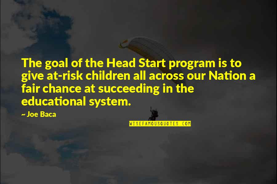 Succeeding Quotes By Joe Baca: The goal of the Head Start program is
