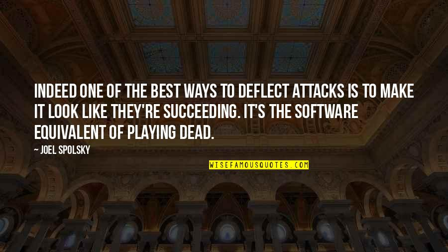 Succeeding Quotes By Joel Spolsky: Indeed one of the best ways to deflect
