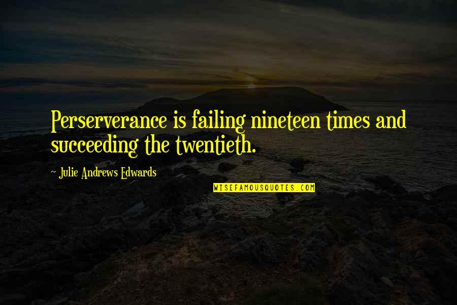 Succeeding Quotes By Julie Andrews Edwards: Perserverance is failing nineteen times and succeeding the