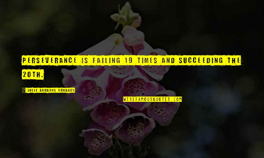 Succeeding Quotes By Julie Andrews Edwards: Perseverance is failing 19 times and succeeding the