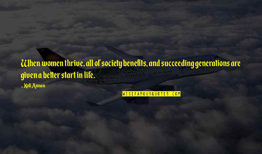 Succeeding Quotes By Kofi Annan: When women thrive, all of society benefits, and