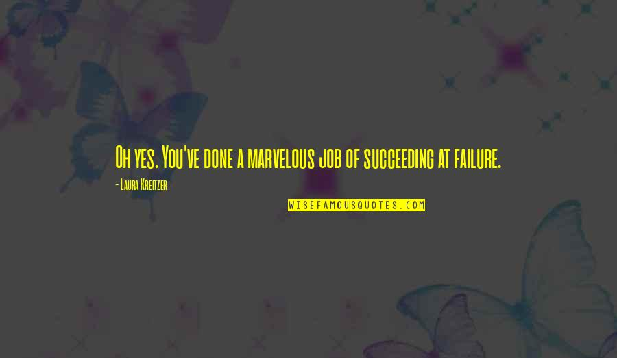 Succeeding Quotes By Laura Kreitzer: Oh yes. You've done a marvelous job of