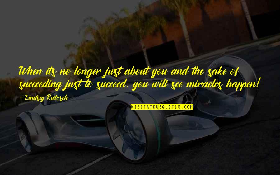 Succeeding Quotes By Lindsey Rietzsch: When its no longer just about you and