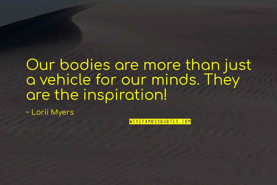 Succeeding Quotes By Lorii Myers: Our bodies are more than just a vehicle