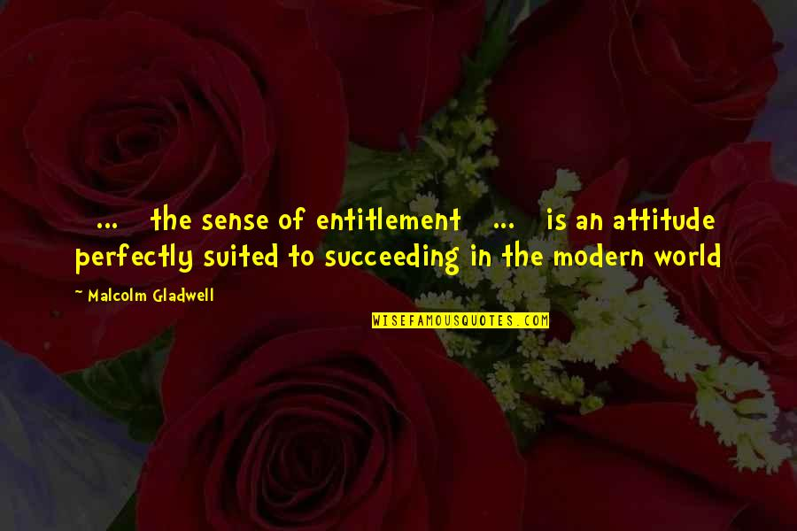 Succeeding Quotes By Malcolm Gladwell: [ ... ] the sense of entitlement [