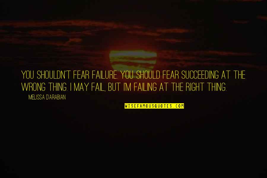 Succeeding Quotes By Melissa D'Arabian: You shouldn't fear failure. You should fear succeeding