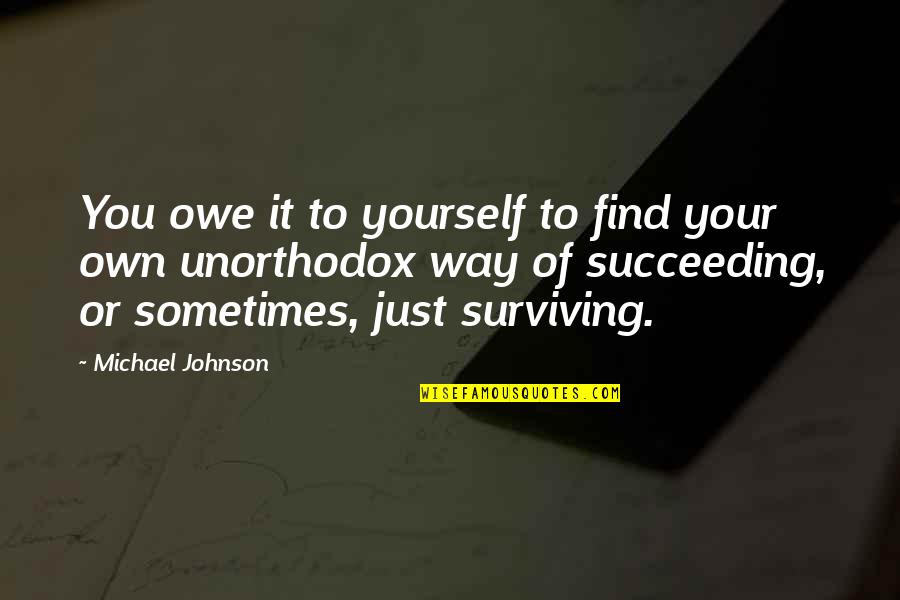 Succeeding Quotes By Michael Johnson: You owe it to yourself to find your