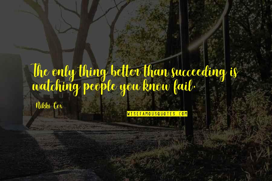 Succeeding Quotes By Nikki Cox: The only thing better than succeeding is watching
