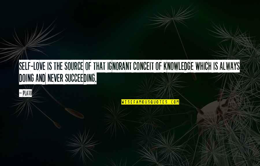 Succeeding Quotes By Plato: Self-love is the source of that ignorant conceit