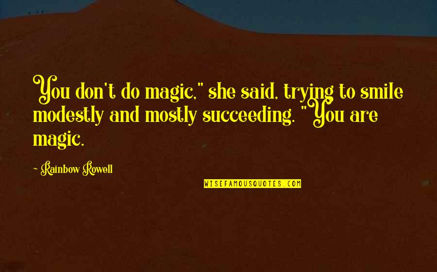 """Succeeding Quotes By Rainbow Rowell: You don't do magic,"""" she said, trying to"""