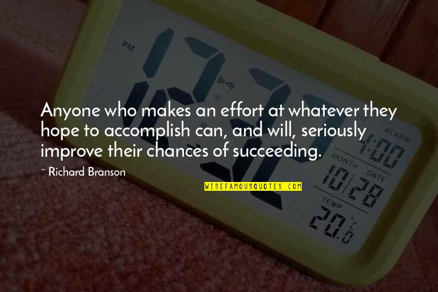 Succeeding Quotes By Richard Branson: Anyone who makes an effort at whatever they